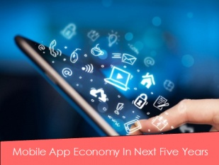 Mobile App Economy In Next Five Years: Forecast
