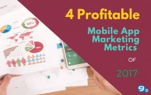 4 Profitable Mobile App Marketing Metrics of 2017