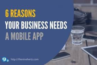 6 Reasons Your Business Needs A Mobile App