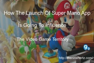 How the Launch of Super Mario App is Going to Influence the Video Game Territory?
