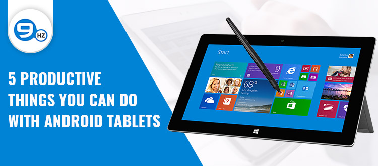 5 Productive Things You Can Do With Android Tablets