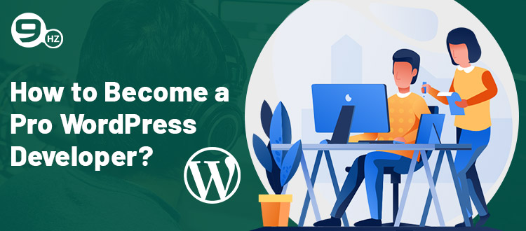 How to Become a Pro WordPress Developer? [5 Essential Tips to Follow]