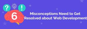 misconceptions about web development