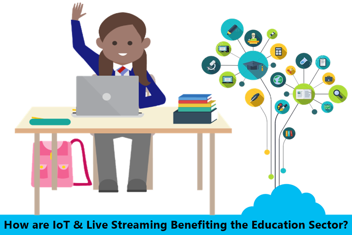 How are IoT and Live Streaming Benefiting the Education Sector?