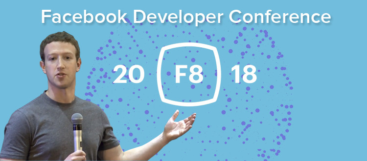 Facebook Developer Conference 2018: The wrap-up