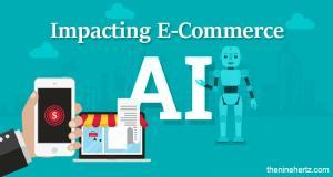 How is Artificial Intelligence Impacting E-Commerce?