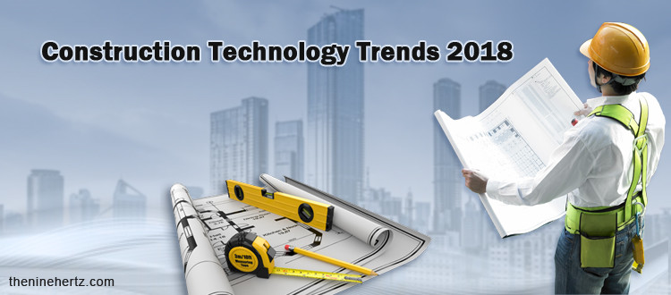 Managing Construction Sites | Construction Technology Trends 2018