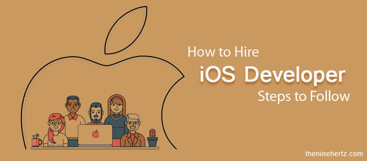 Steps for Hiring iOS Developer – How and Where to Find?