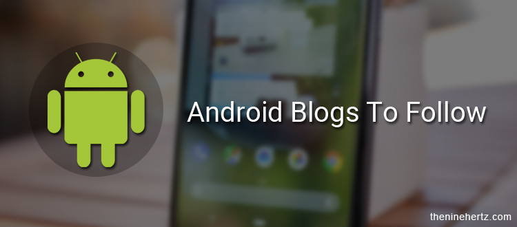 10 Most Promising Android Blogs You Must Follow in 2020