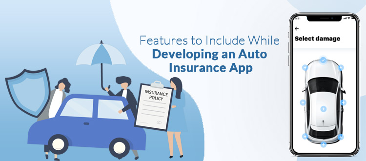 Features to Include While Developing an Auto Insurance App