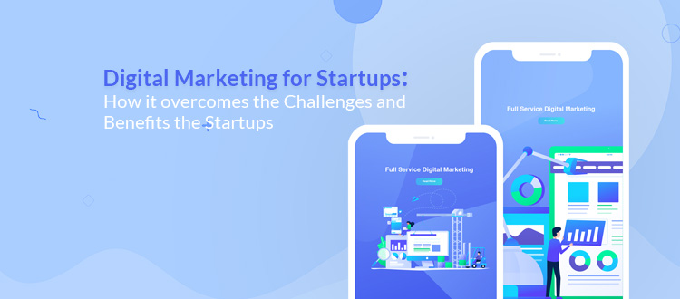 Digital Marketing for Startups: How it overcomes the Challenges and Benefits the Startups