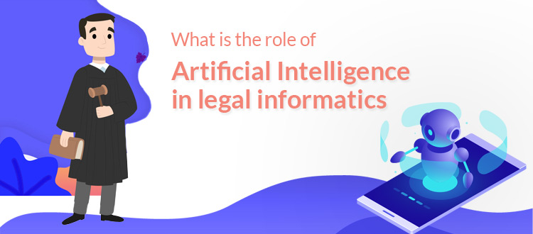 What is The Role of Artificial Intelligence in Legal Informatics