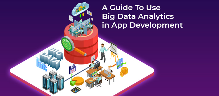 A Guide To Use Big Data Analytics In Mobile App Development