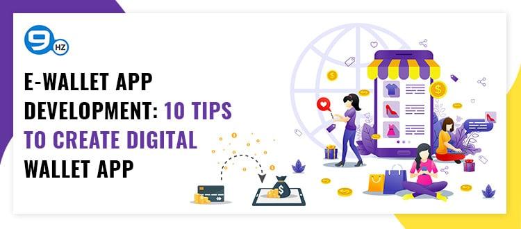 E-Wallet App Development: 10 Tips to Create Digital Wallet App