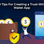 Top 10 Tips to creating a Trust-winning Wallet App