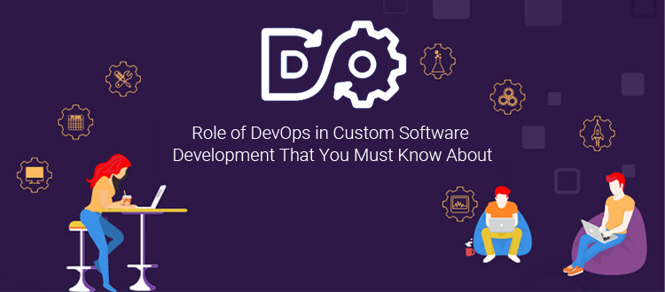 Role of DevOps in Custom Software Development That You Must Know About