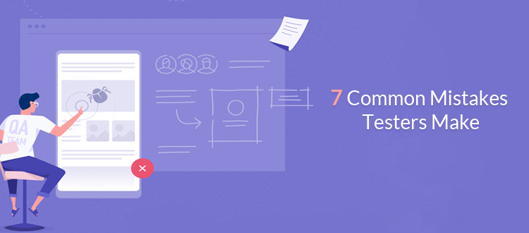 7 Common Mistakes Testers Make