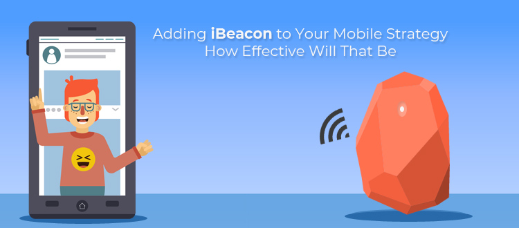 Adding iBeacon to Your Mobile Strategy – How Effective Will That Be?