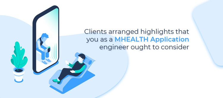 clients-arranged-highlights-that-you-as-a-mhealth-application-engineer-ought-to-consider
