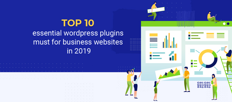 Top 10 essential WordPress plugins must for business websites in 2019
