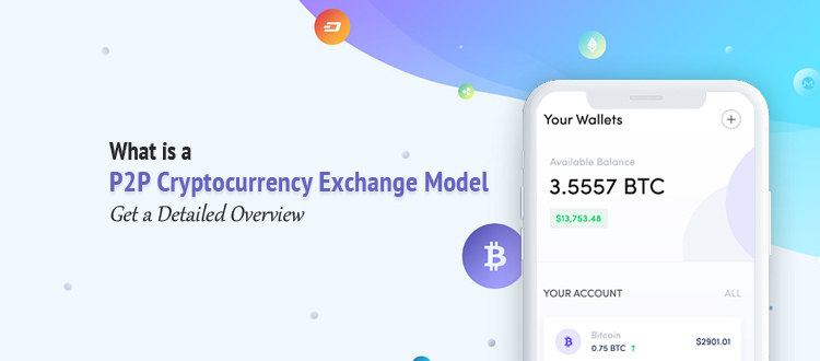 What is a P2P Cryptocurrency Exchange Model – Get a Detailed Overview