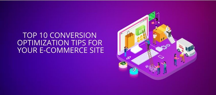 Top 10 Conversion Optimization Tips for Your E-Commerce Site