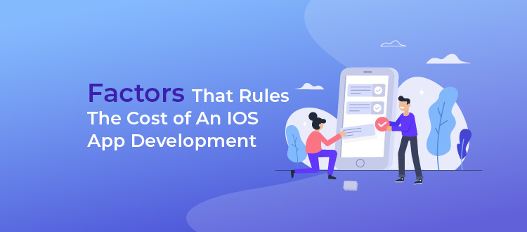 Factors That Rules the Cost of iOS App Development