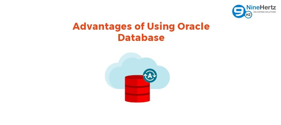 The Advantages of Using Oracle Database – A Brief Guide