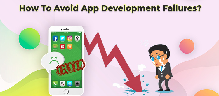 Reason Why Apps Fail & How To Avoid It While Mobile App Development?