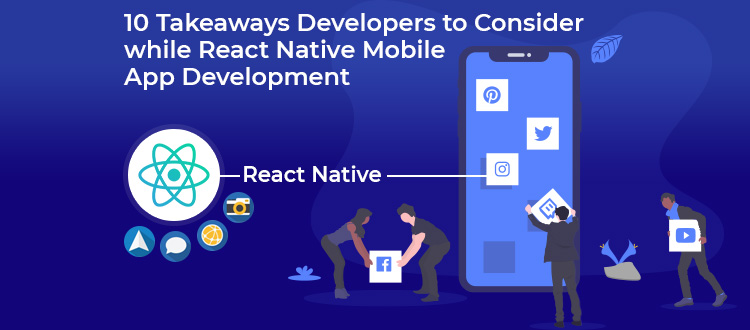 10 Takeaways Developers to Consider While React Native App Development