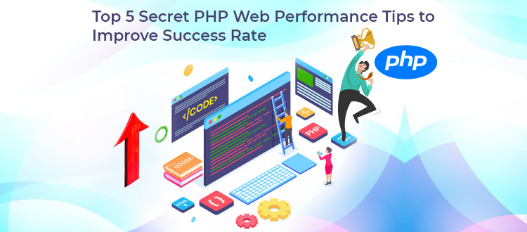 Top 5 Secret PHP Web Performance Tips to Improve Success Rate