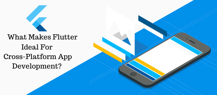 What Makes Flutter Ideal For Cross-Platform App Development?