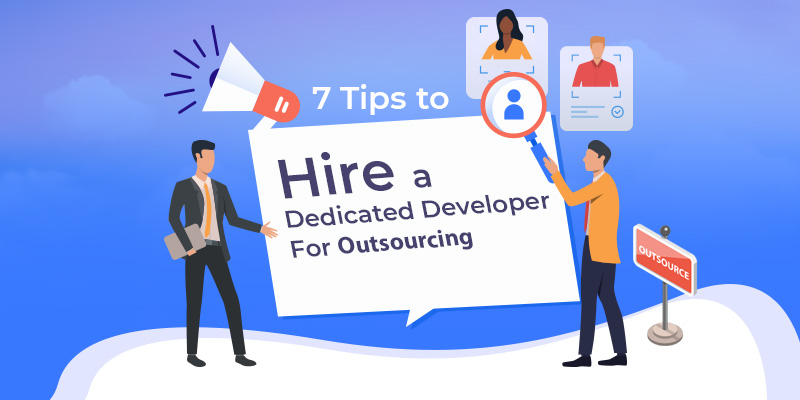 7 Tips to Hire a Dedicated Developer For Outsourcing