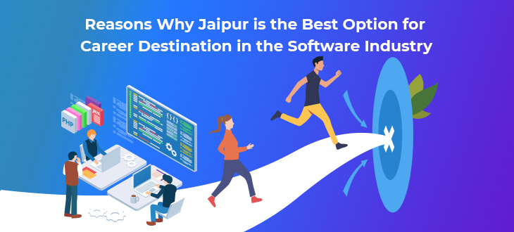Reasons Why Jaipur is the Best Option for Career Destination in the Software Industry