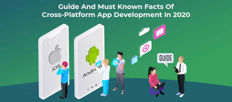 Guide And Must Known Facts Of Cross Platform App Development In 2020