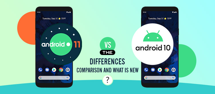 Android 11 vs Android 10: Differences and New Features of Android Application