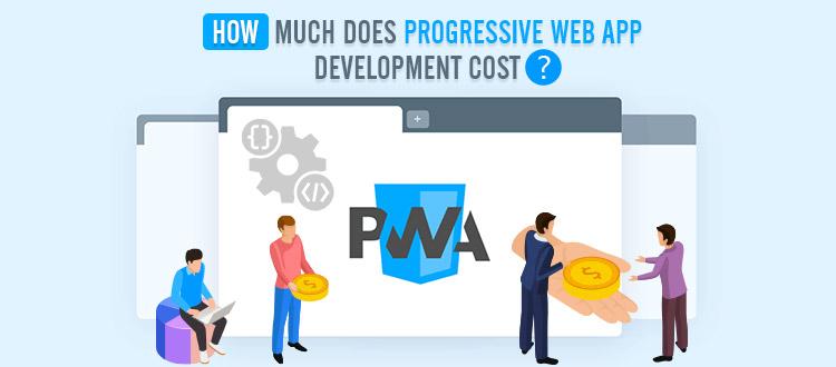 How Much Does Progressive Web App Development Cost?