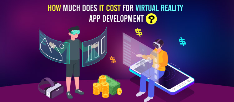 How Much Does it Cost for Virtual Reality App Development?