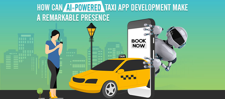How Can AI-Powered Taxi App Development Make Remarkable Presence?