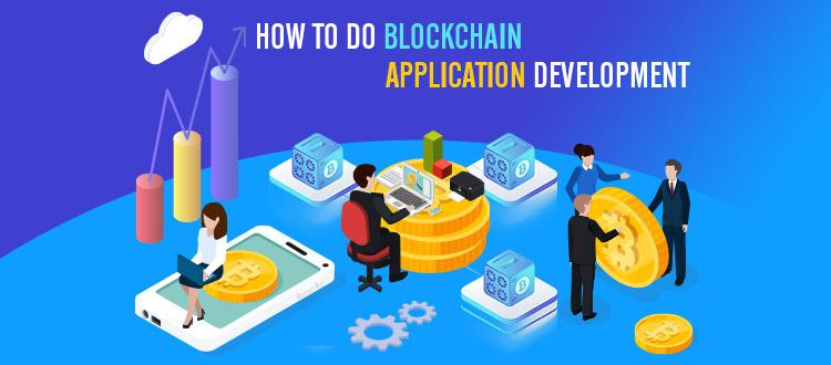 How to do Blockchain Application Development? [Brief Guide]