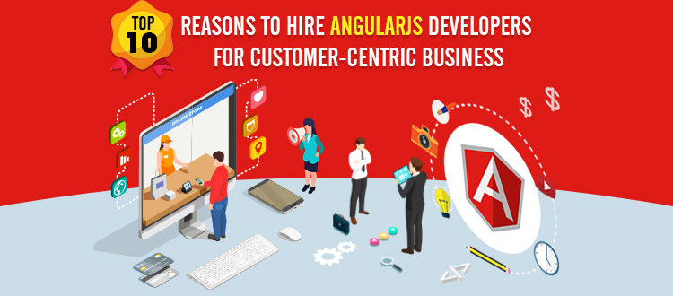 Hire Angularjs Developers for Customer-Centric Business