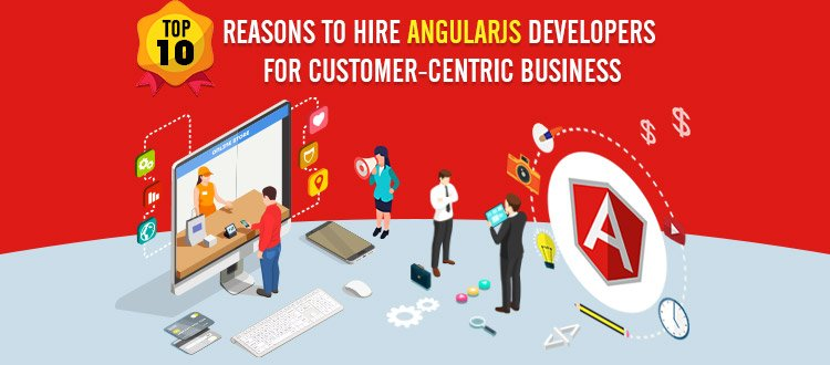 Benefits & Reasons to Hire Angularjs Developers for Customer-Centric Business