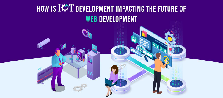 How Is Iot Development Impacting The Future Of Web Development