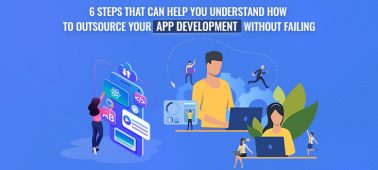 6 Steps That Can Help You Understand How to Outsource Your App Development Without Failing