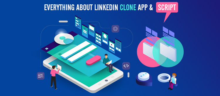 Everything About LinkedIn Clone App and Script – Things to Know Before You Develop One