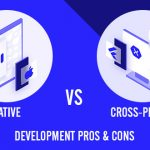 Native Vs. Cross-Platform Development: Pros and Cons