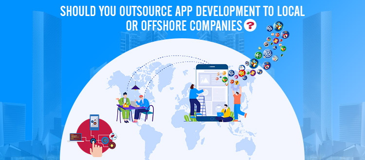 Should You Outsource App Development to Local Or Offshore Companies?