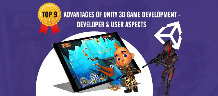 Top 9 Advantages of Unity 3D Game Development – Developer and User Aspects