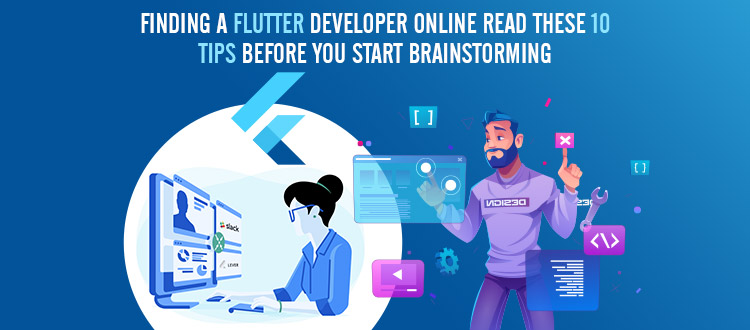 Hiring a Flutter Developer Online from India? Read These 10 Tips Before You Start Brainstorming