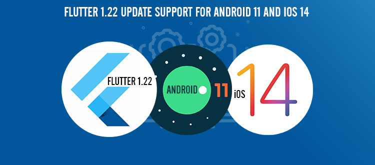 Flutter 1.22 Update: Support For Android 11 And iOS 14